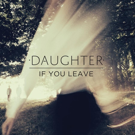 "DAUGHTER ""If you leave"" CD"