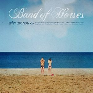 "BAND OF HORSES ""Why are you ok"" CD"