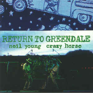 "NEIL YOUNG & CRAZY HORSE ""Return to Greendale"" DOUBLE VINYL"